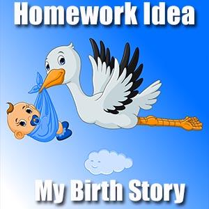 Homework Idea - Birth Story