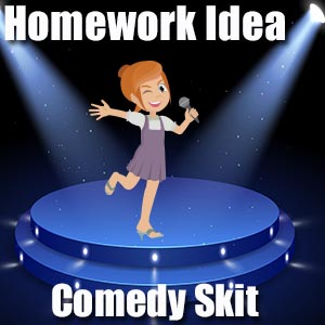 Homework Idea - Comedy Skit