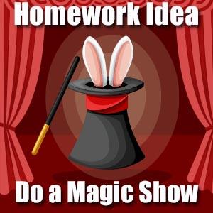 Homework Idea - Create a Magic Show