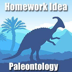 Homework Idea - Paleontology