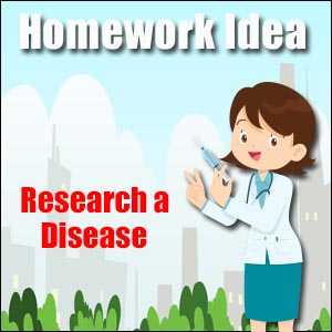 Homework Idea - Research a Disease