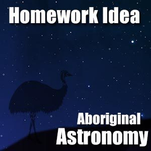 Homework Idea - Aboriginal Astronomy